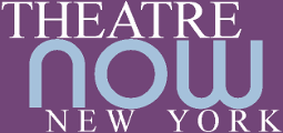 Theatre Now New York PRESS PORTAL